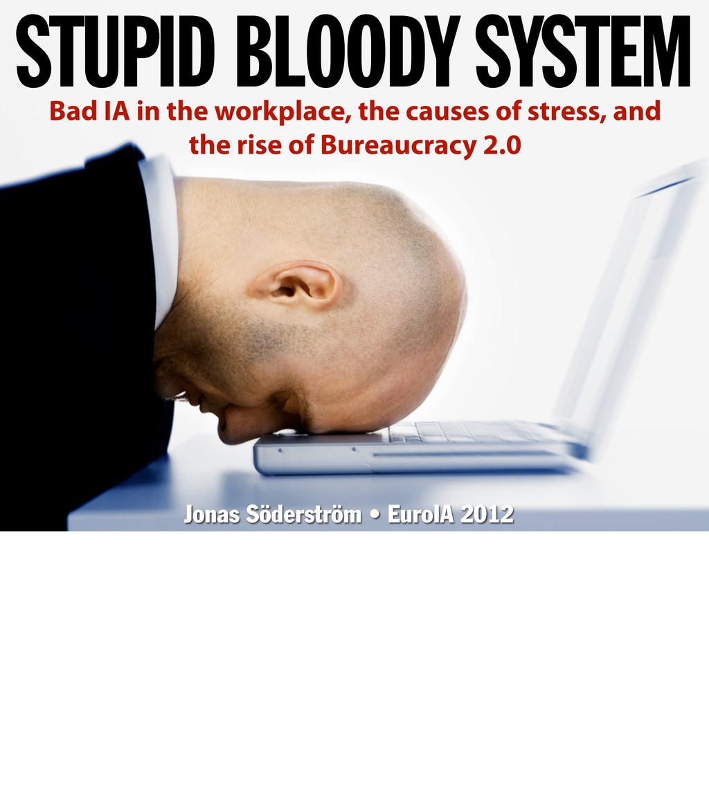 STUPID BLOODY SYSTEM Jonas Söderström • EuroIA ...