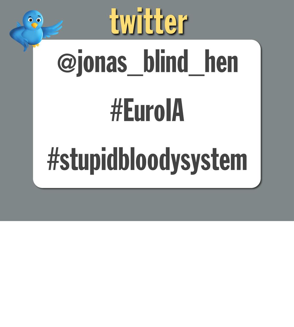 @jonas_blind_hen #EuroIA #stupidbloodysystem tw...