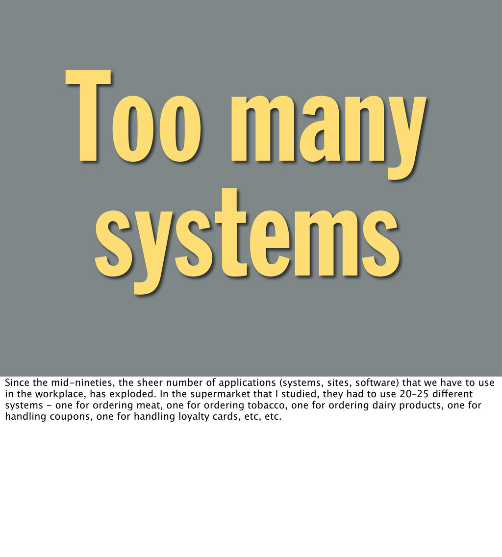 Too many systems Since the mid-nineties, the sh...