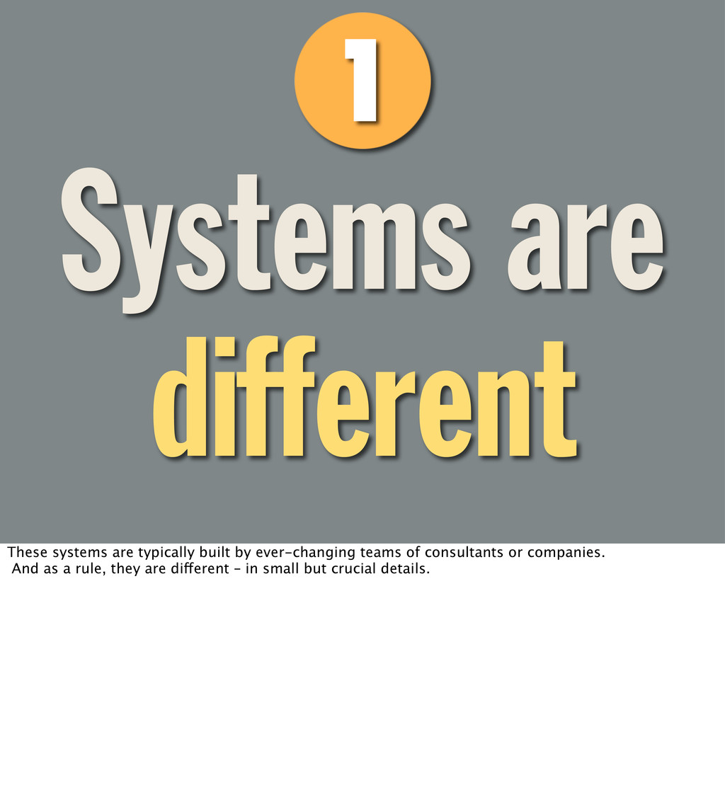 Systems are different These systems are typical...
