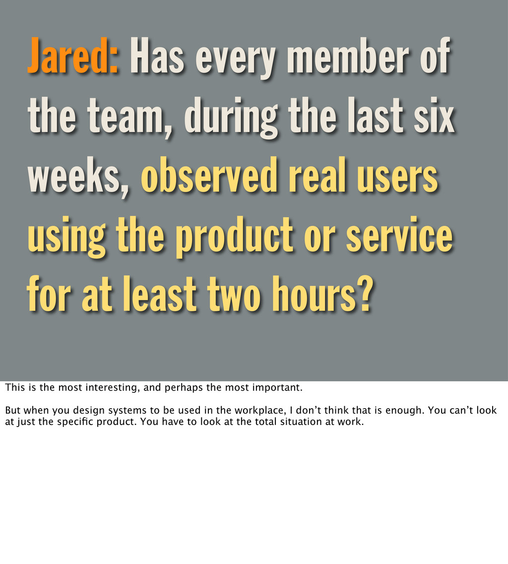Jared: Has every member of the team, during the...
