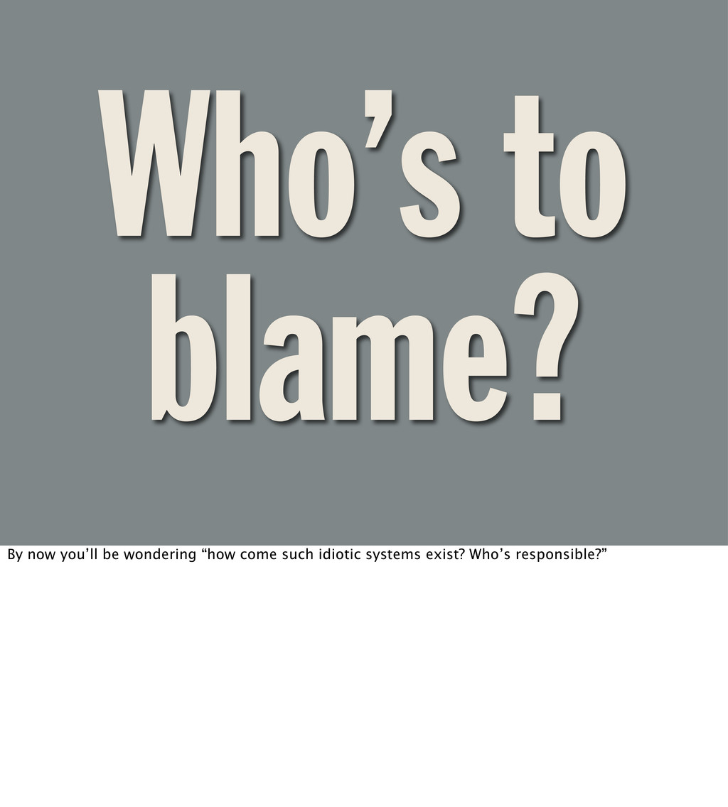 "Who's to blame? By now you'll be wondering ""how..."