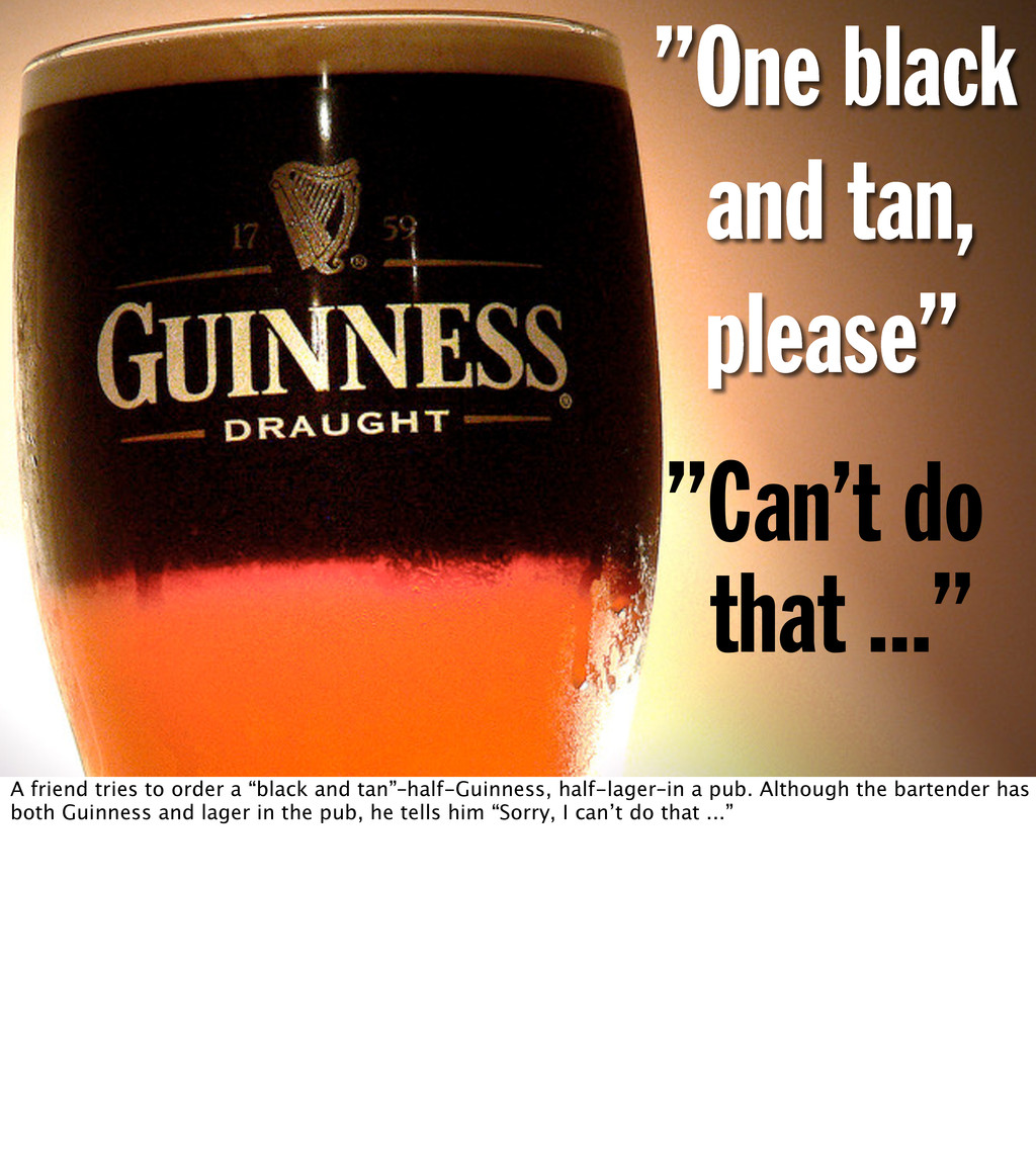 """One black and tan, please"" ""Can't do that ...""..."