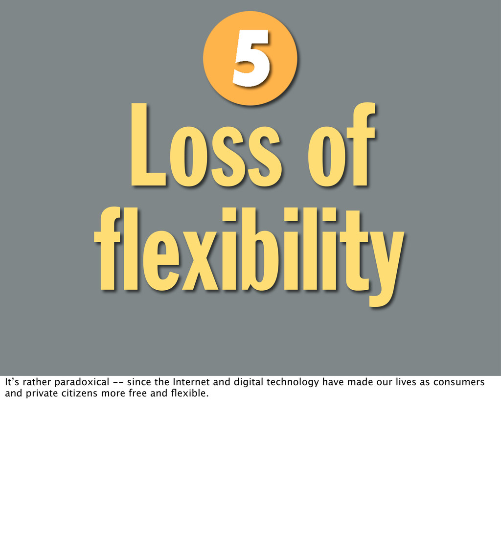 Loss of flexibility It's rather paradoxical -- s...