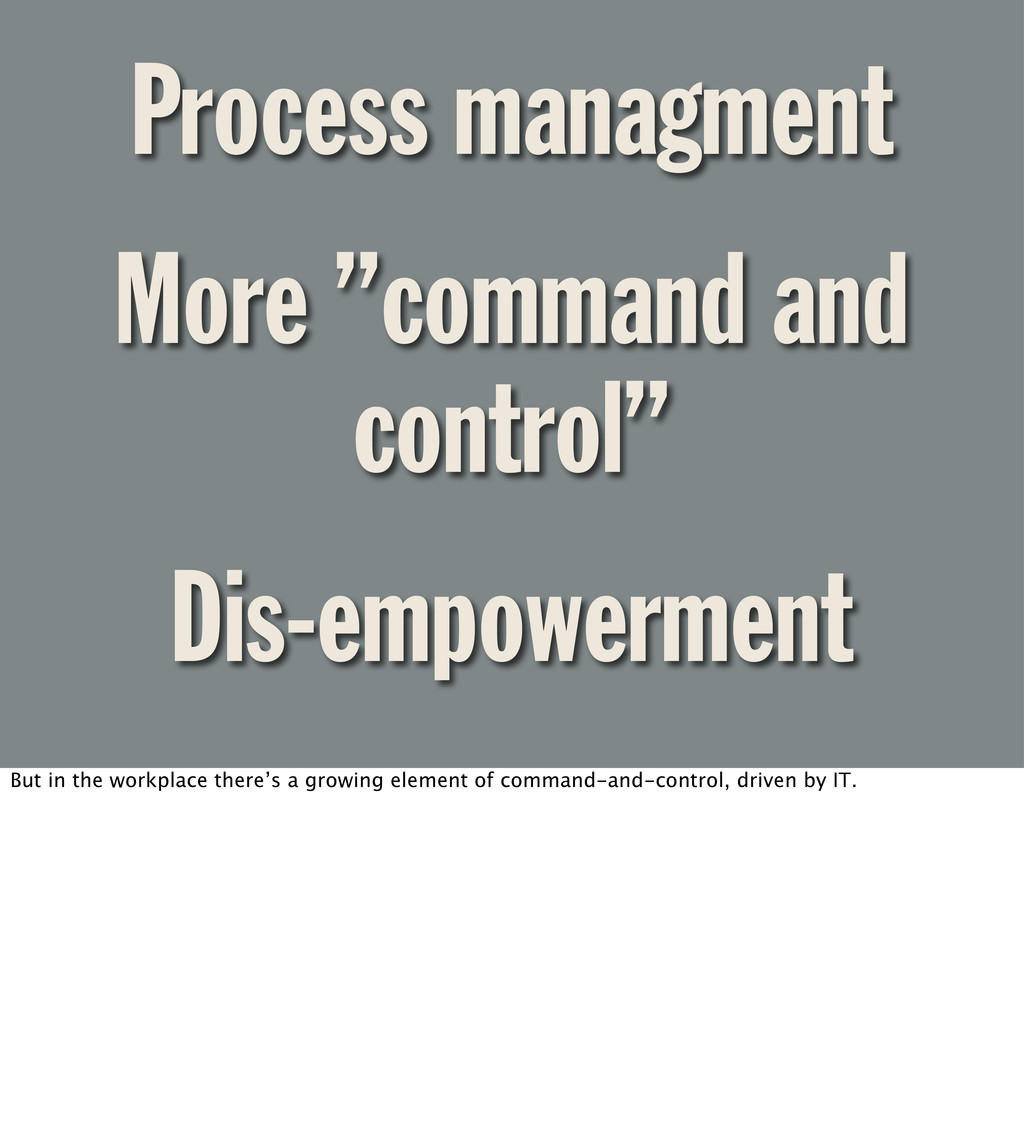 "Process managment More ""command and control"" Di..."