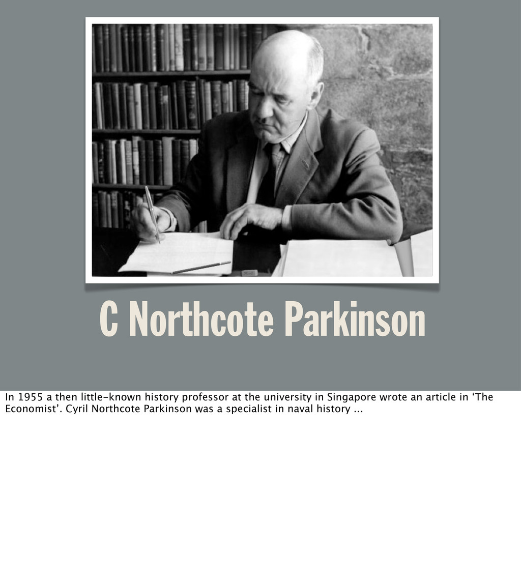 C Northcote Parkinson In 1955 a then little-kno...