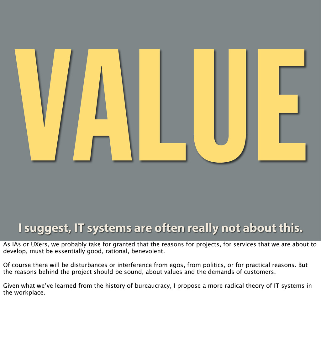 VALUE I suggest, IT systems are often really no...