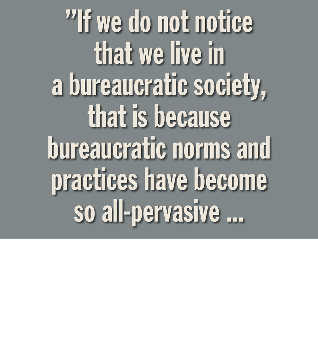 """If we do not notice that we live in a bureaucr..."