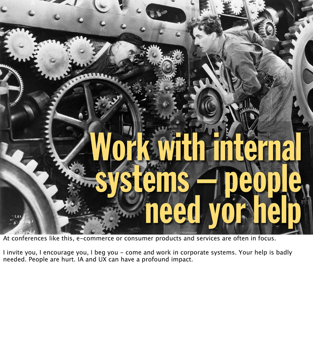 Work with internal systems – people need yor he...