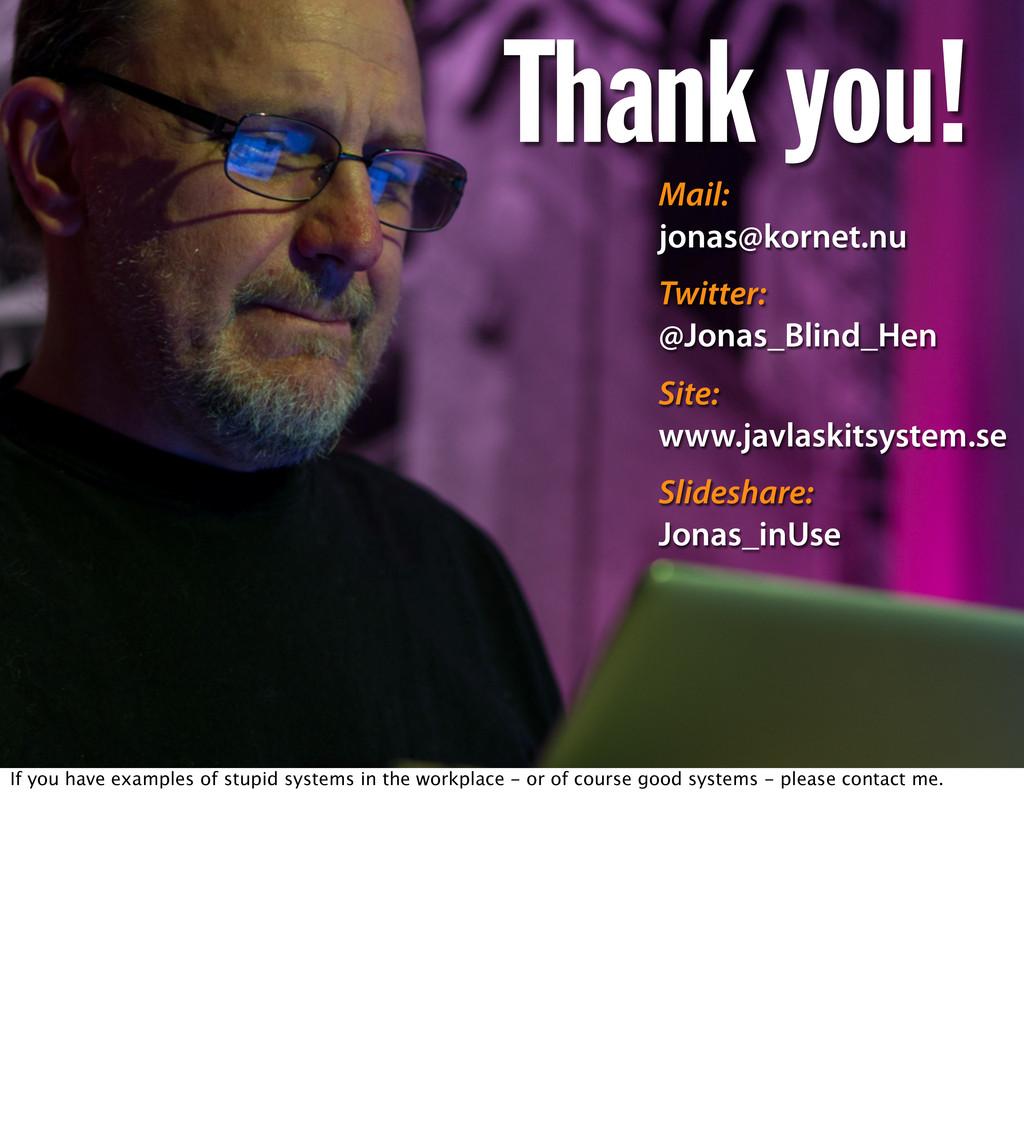 Thank you! Mail: jonas@kornet.nu Twitter: @Jona...