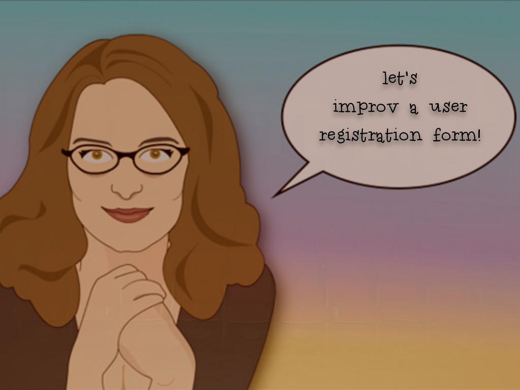let's improv a user registration form!