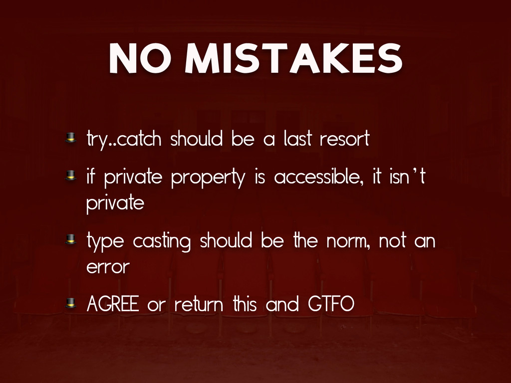 NO MISTAKES  try..catch should be a last resort...