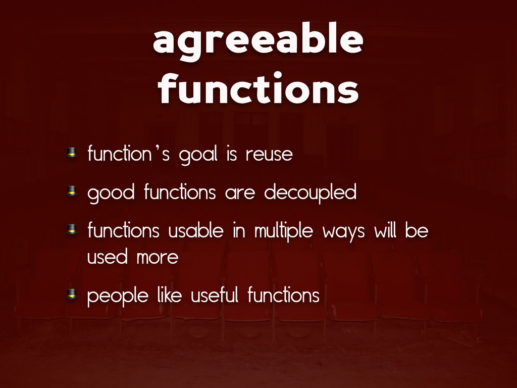agreeable functions  function's goal is reuse  ...