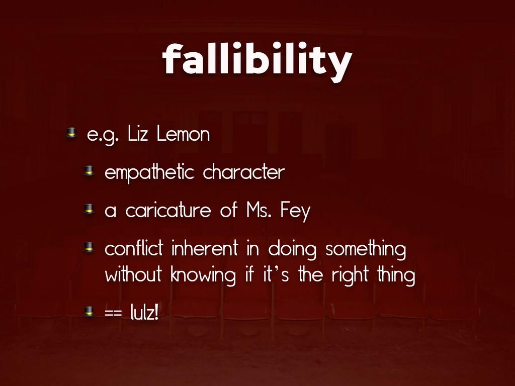 fallibility  e.g. Liz Lemon  empathetic charact...