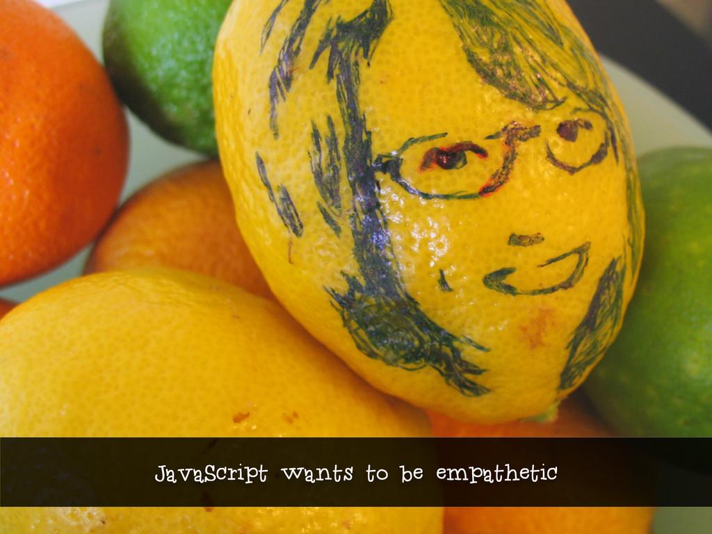 JavaScript wants to be empathetic