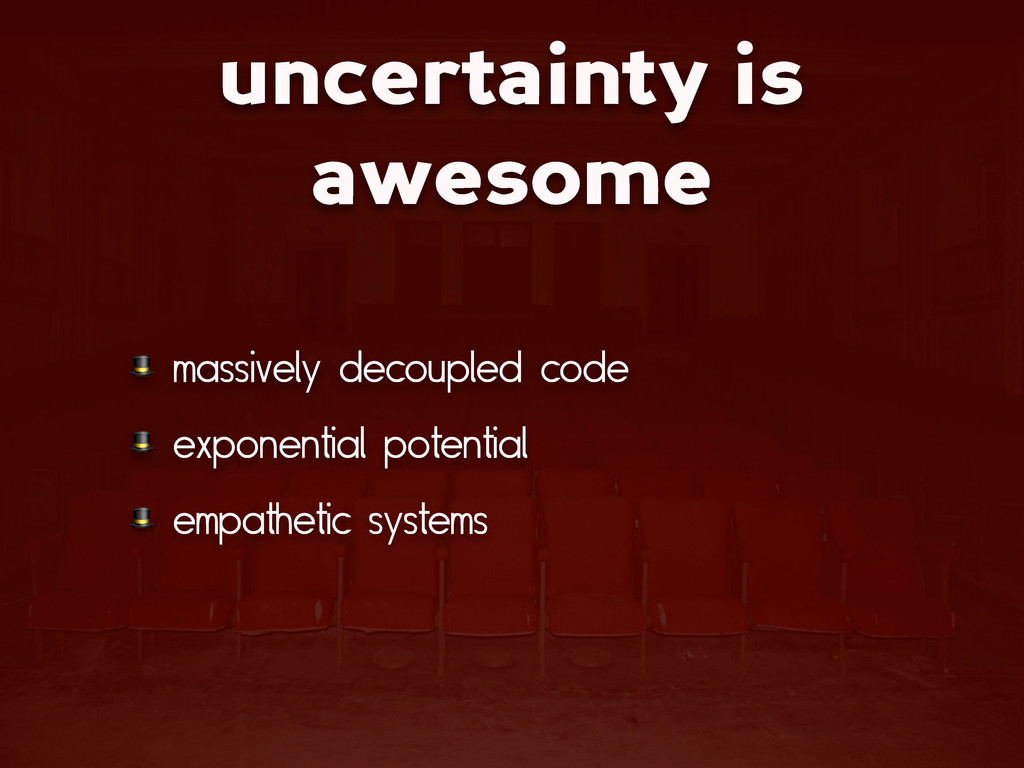 uncertainty is awesome  massively decoupled cod...