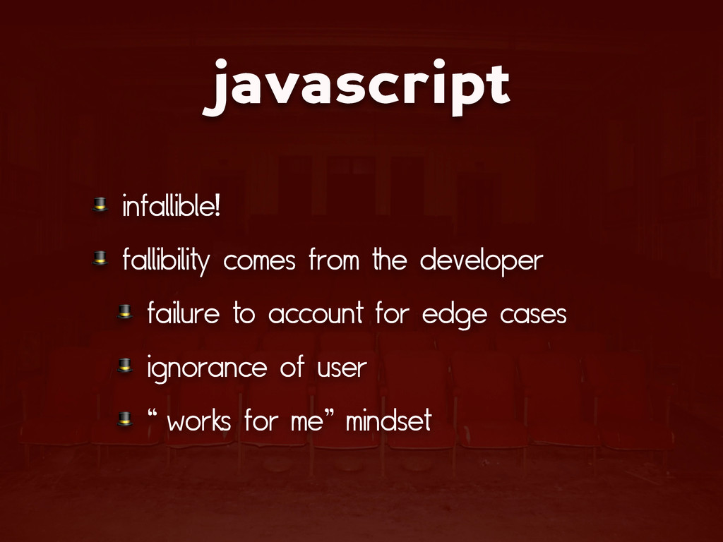 javascript  infallible!  fallibility comes from...