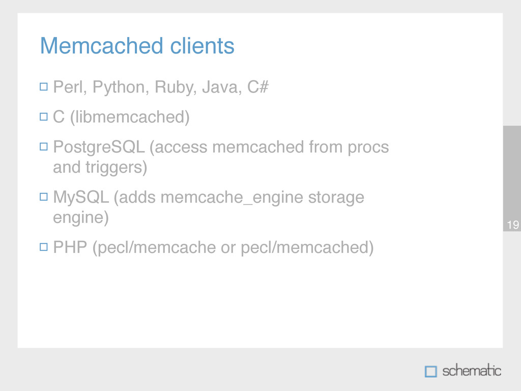 Memcached clients 19 Perl, Python, Ruby, Java, ...