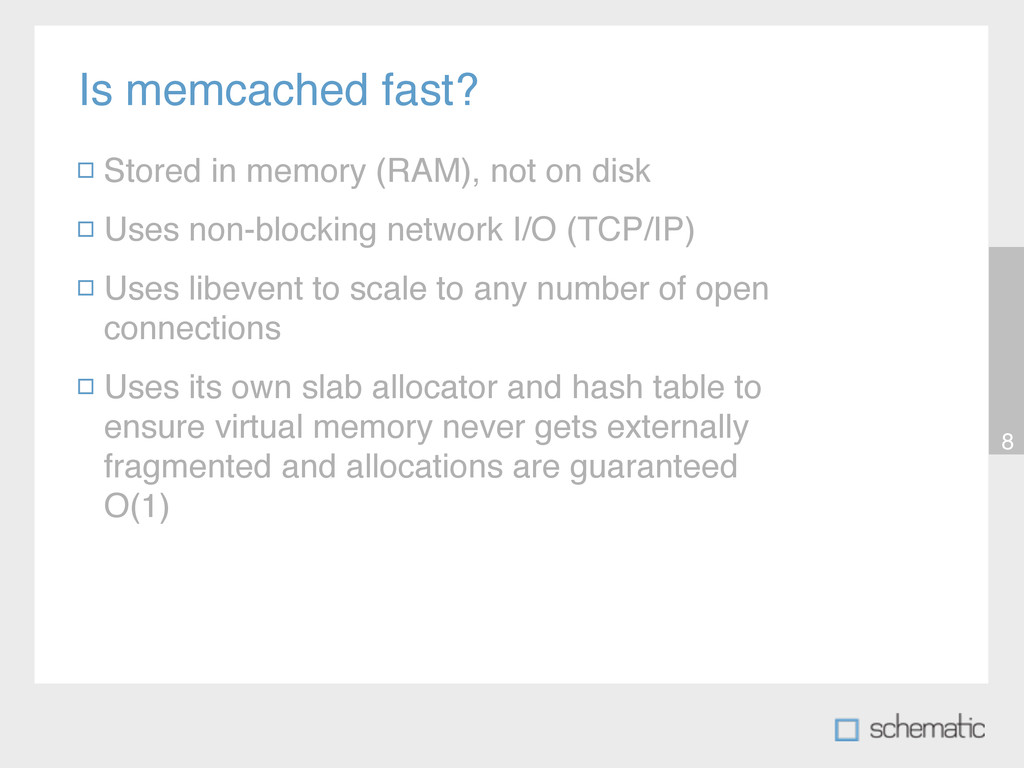 Is memcached fast? 8 Stored in memory (RAM), no...