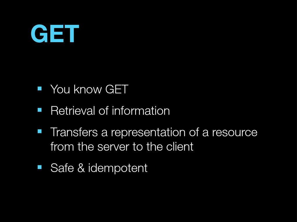 ■ You know GET ■ Retrieval of information ■ Tra...