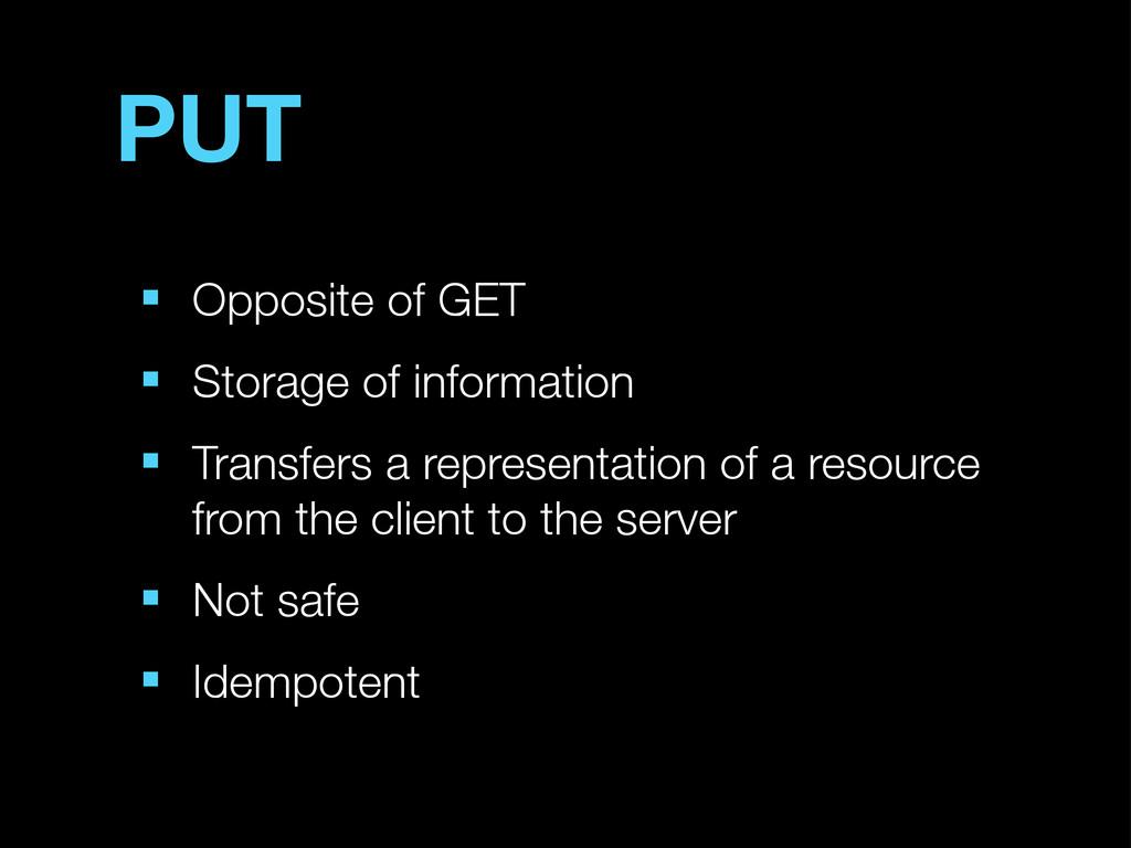 PUT ■ Opposite of GET ■ Storage of information ...