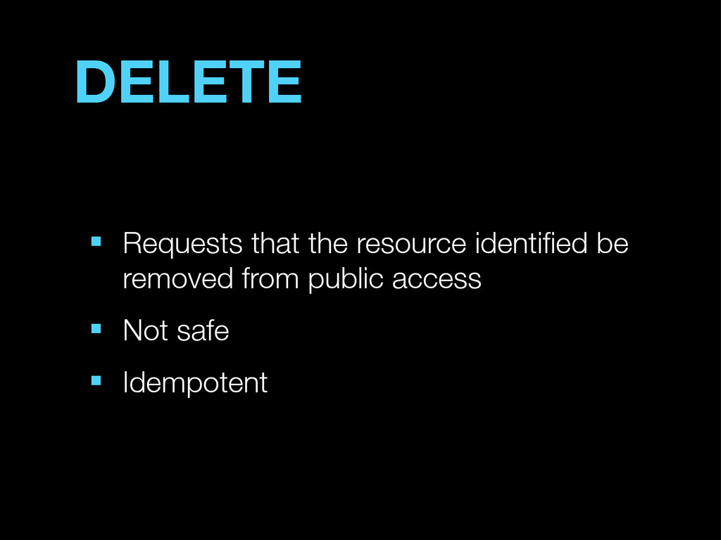 DELETE ■ Requests that the resource identified b...