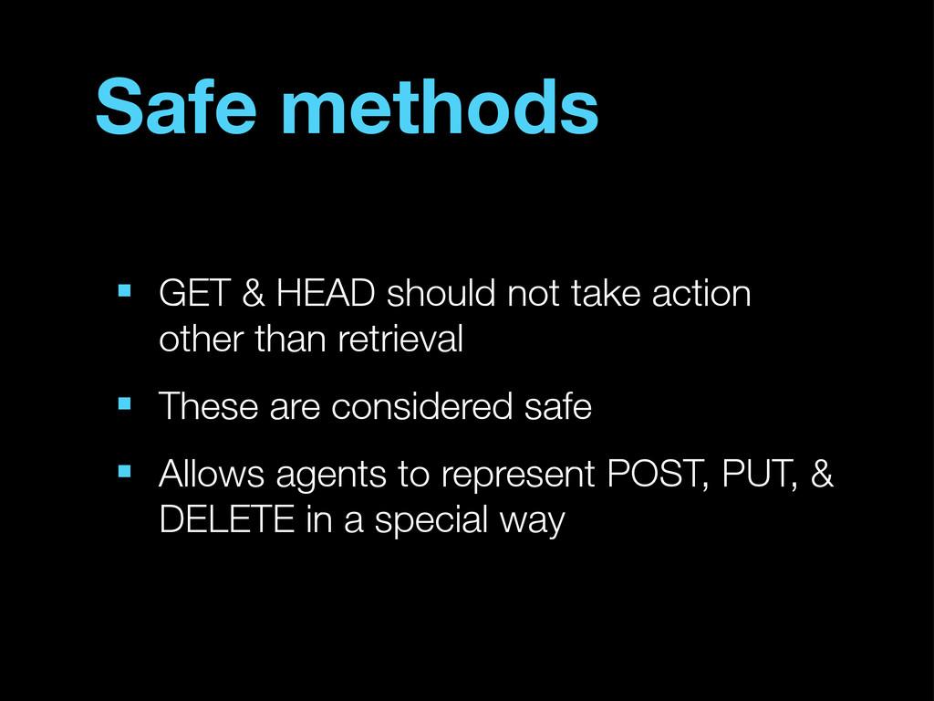 Safe methods ■ GET & HEAD should not take actio...
