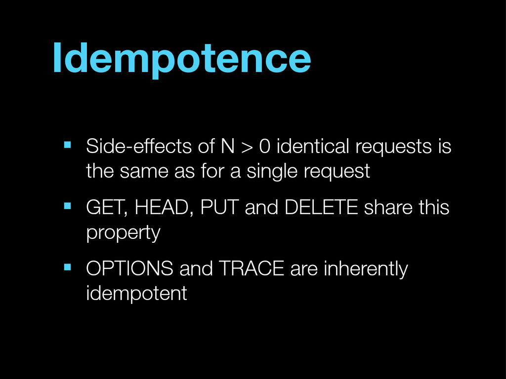 Idempotence ■ Side-effects of N > 0 identical r...