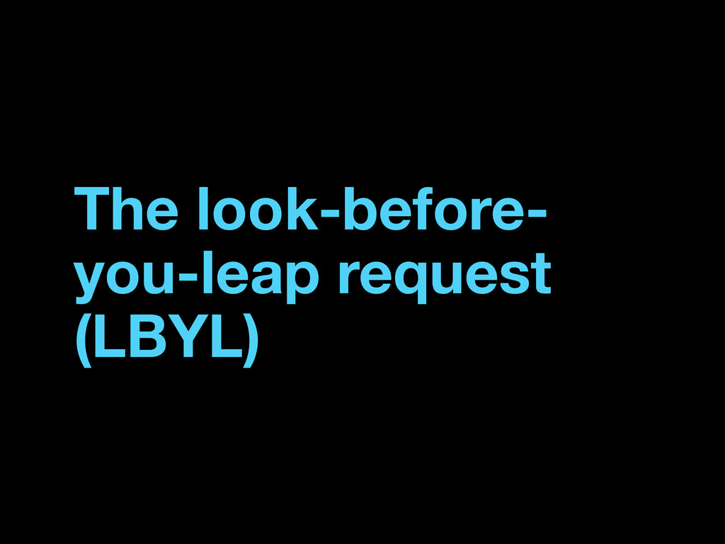 The look-before- you-leap request (LBYL)