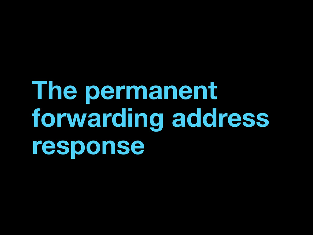 The permanent forwarding address response
