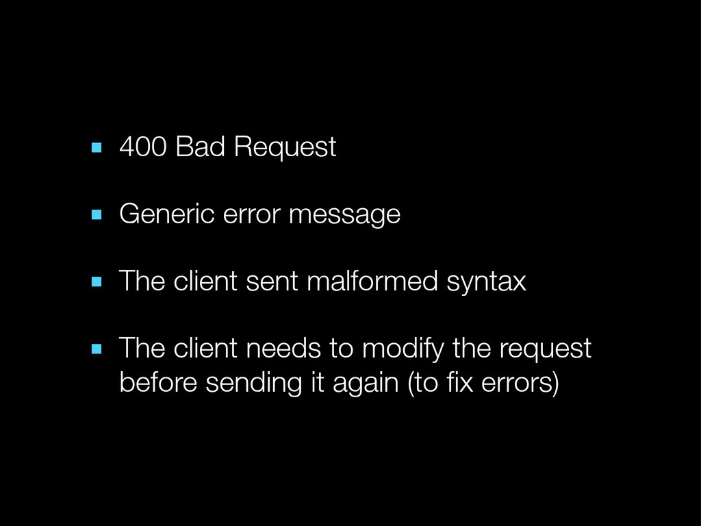 ■ 400 Bad Request ■ Generic error message ■ The...