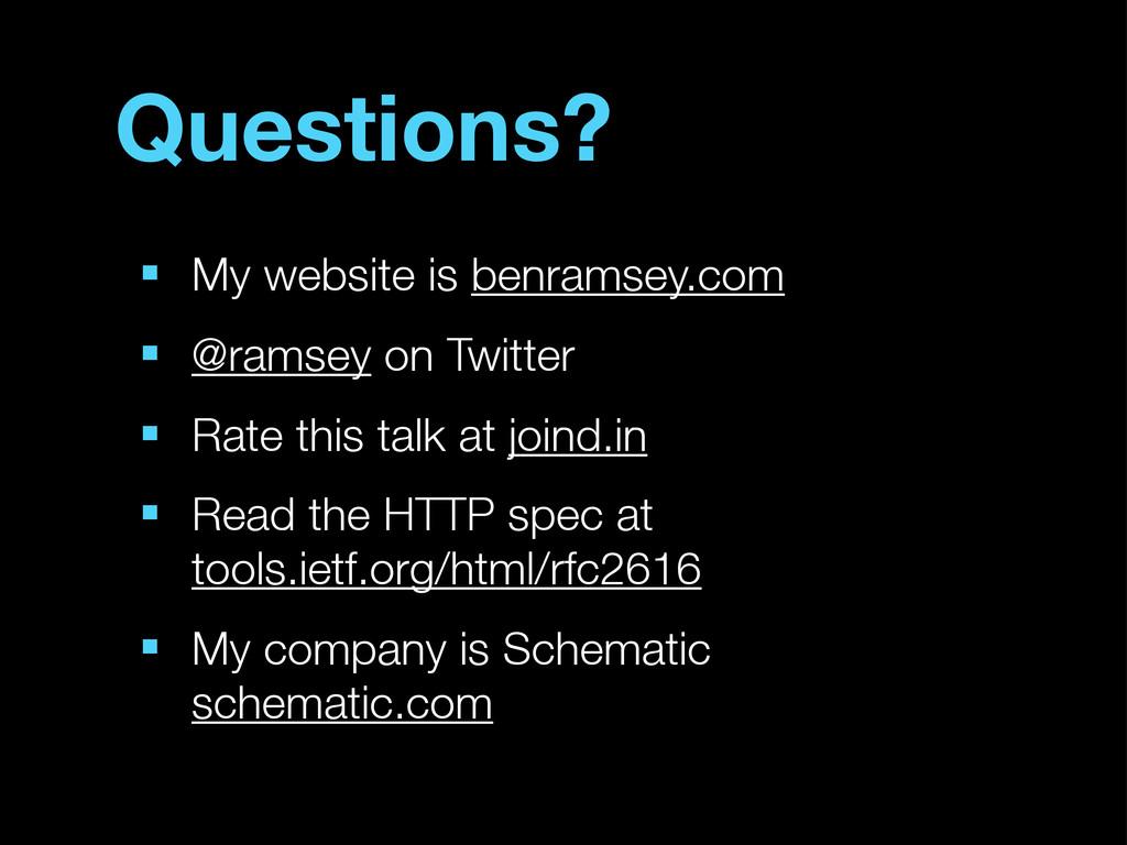 Questions? ■ My website is benramsey.com ■ @ram...