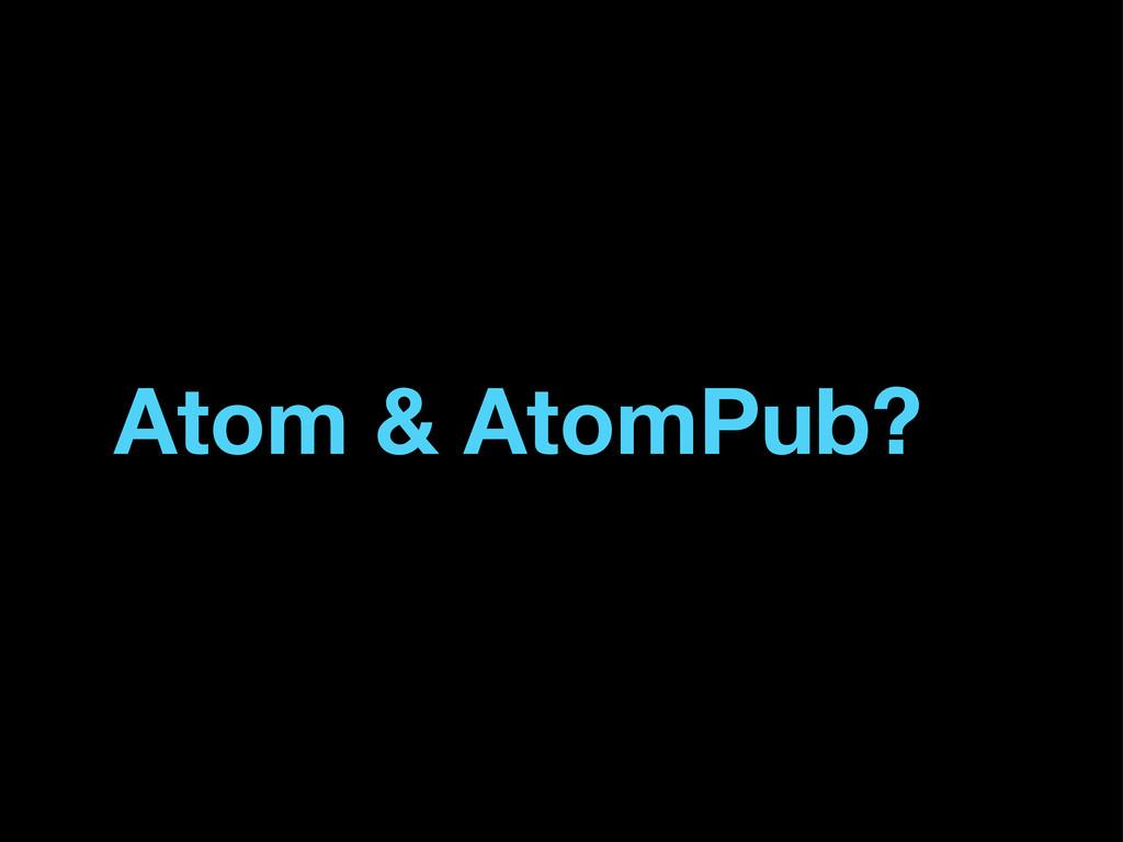 Atom & AtomPub?