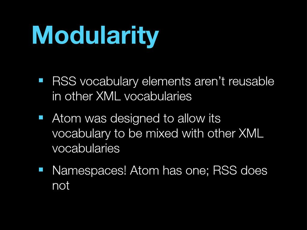 Modularity ■ RSS vocabulary elements aren't reu...