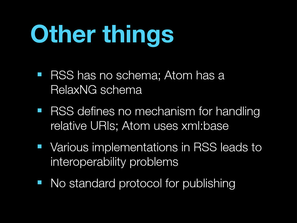 Other things ■ RSS has no schema; Atom has a Re...