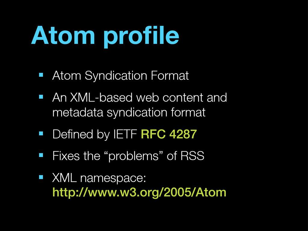 Atom profile ■ Atom Syndication Format ■ An XML-...