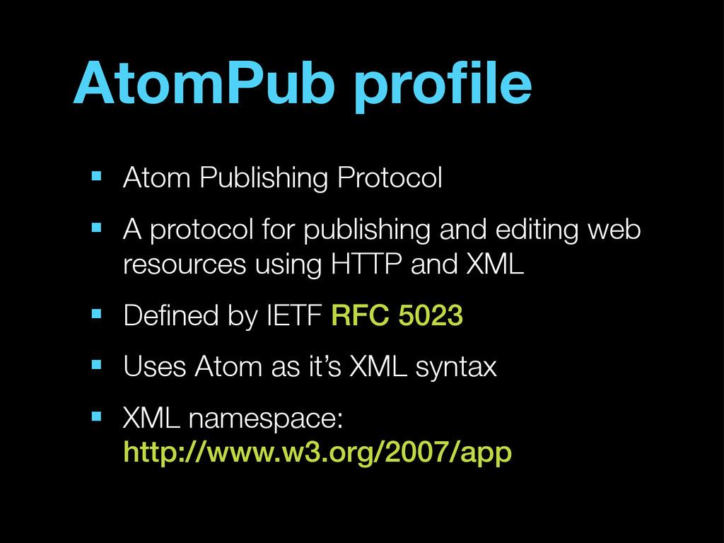 AtomPub profile ■ Atom Publishing Protocol ■ A p...