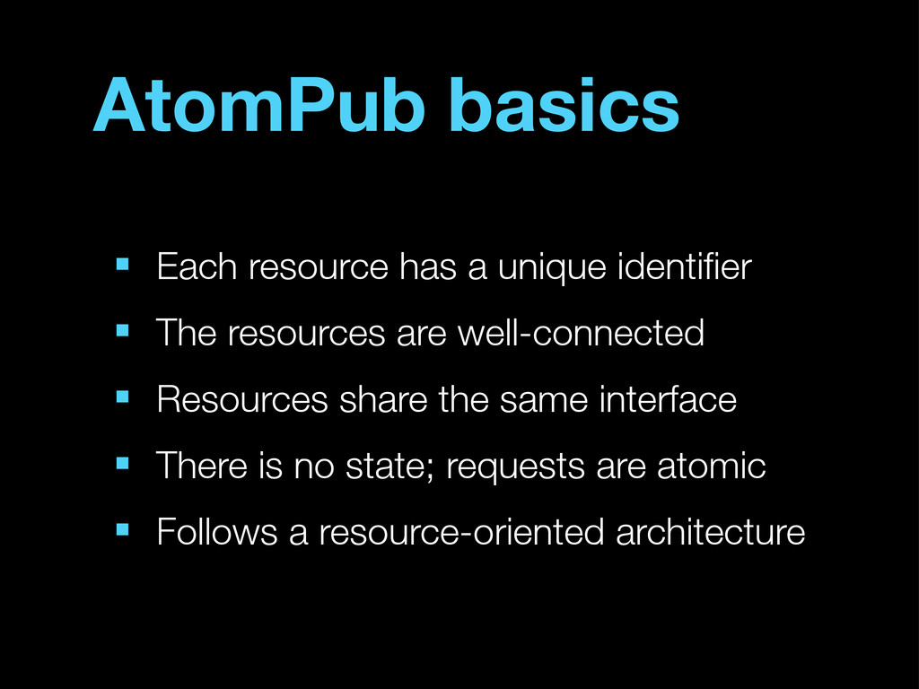 AtomPub basics ■ Each resource has a unique ide...