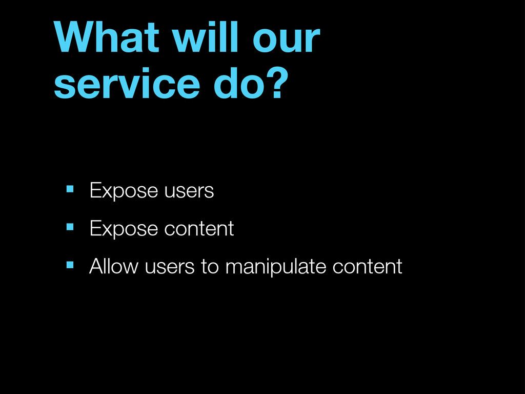 What will our service do? ■ Expose users ■ Expo...