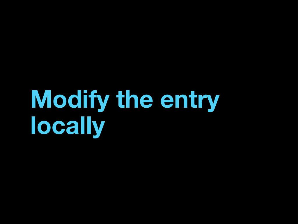 Modify the entry locally