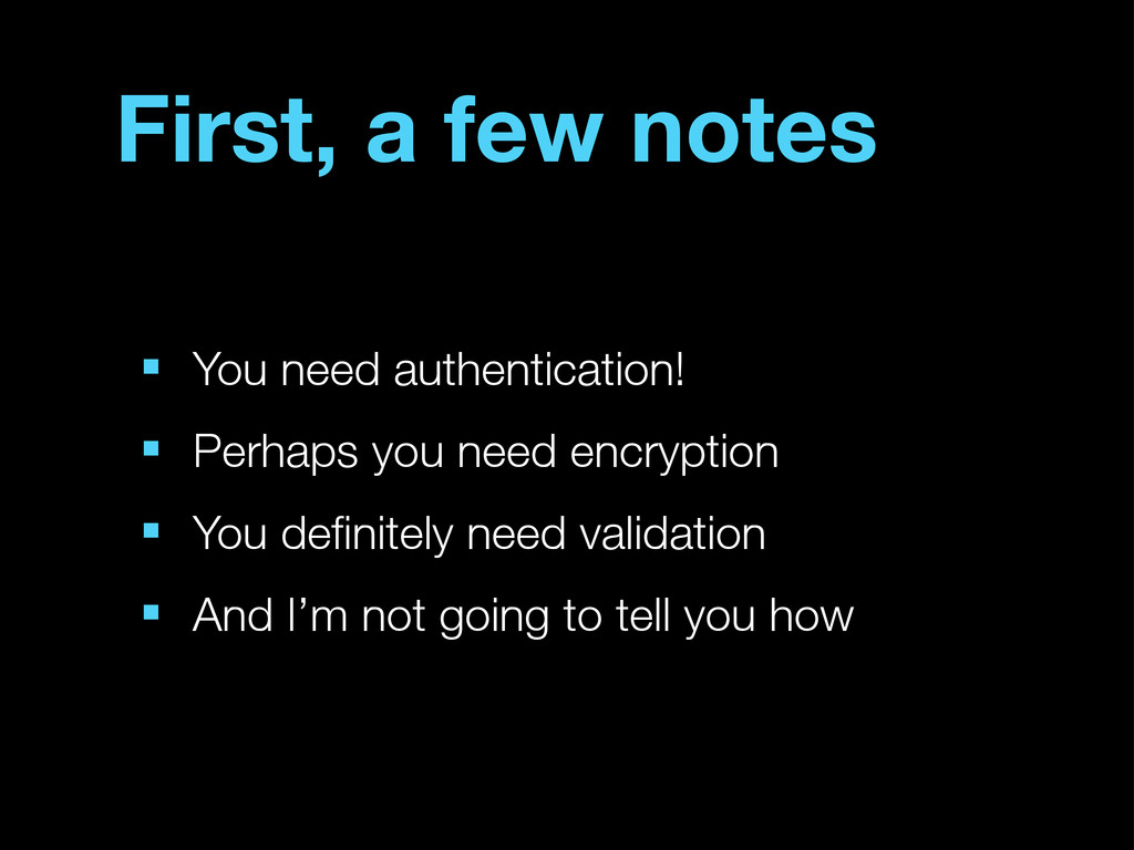First, a few notes ■ You need authentication! ■...