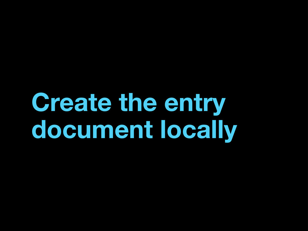 Create the entry document locally