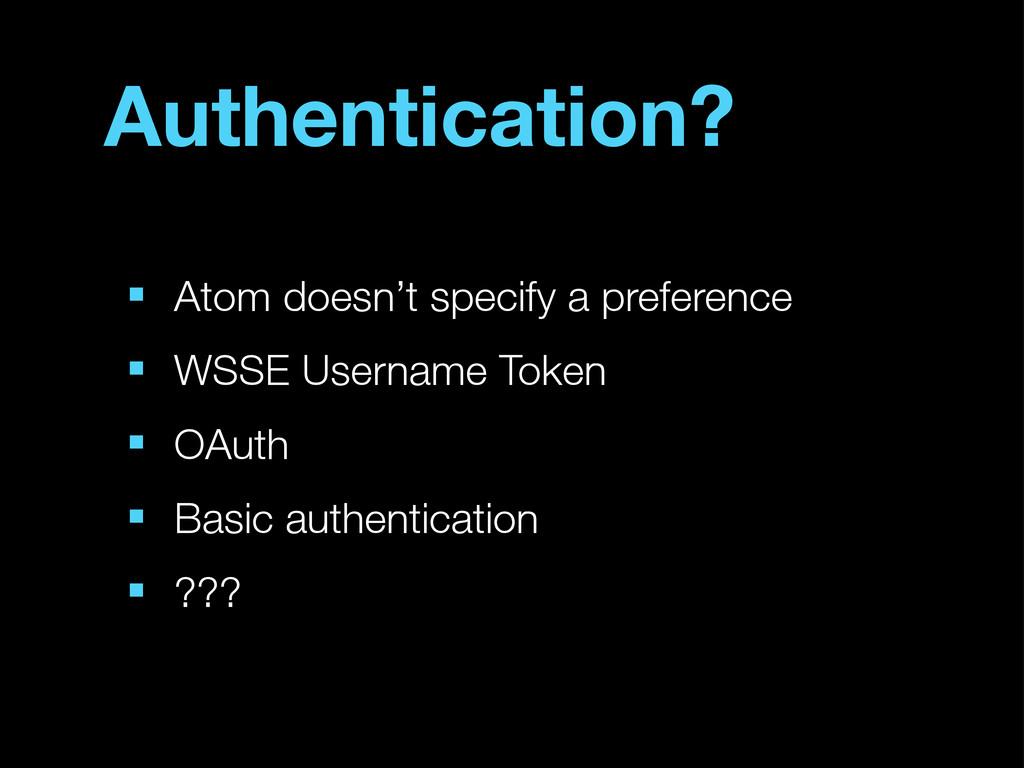 Authentication? ■ Atom doesn't specify a prefer...