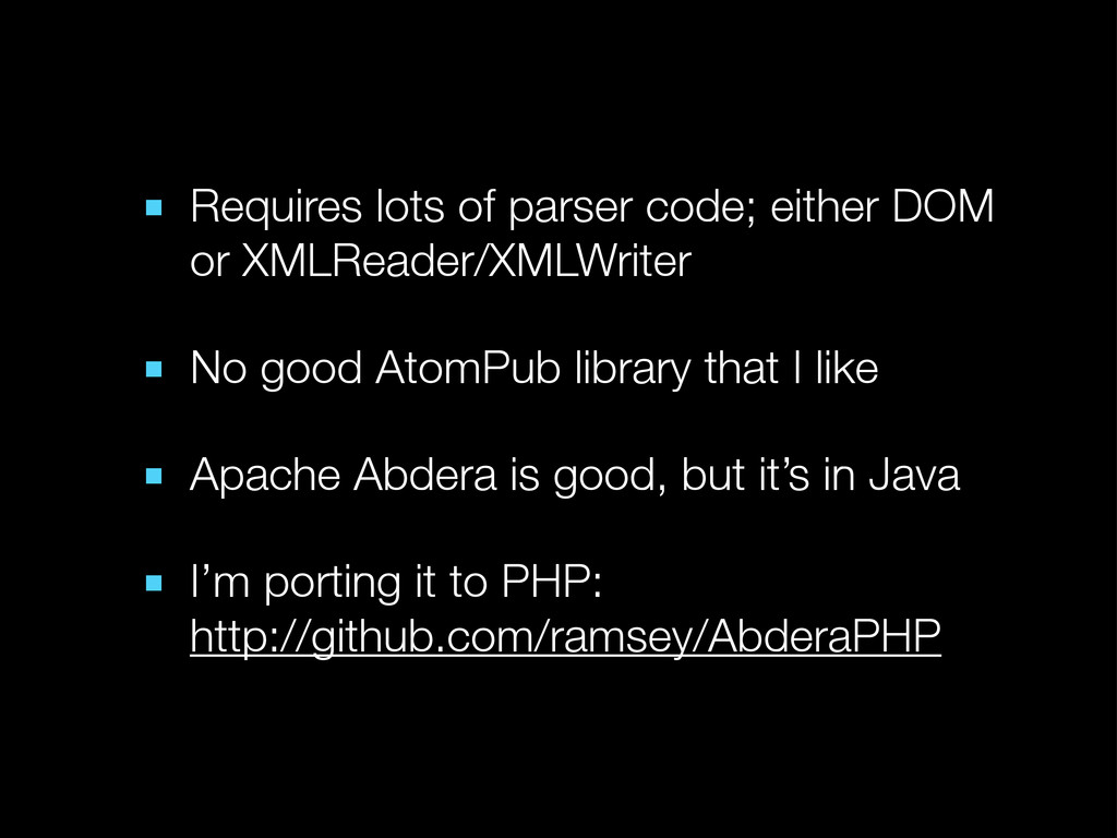 ■ Requires lots of parser code; either DOM or X...