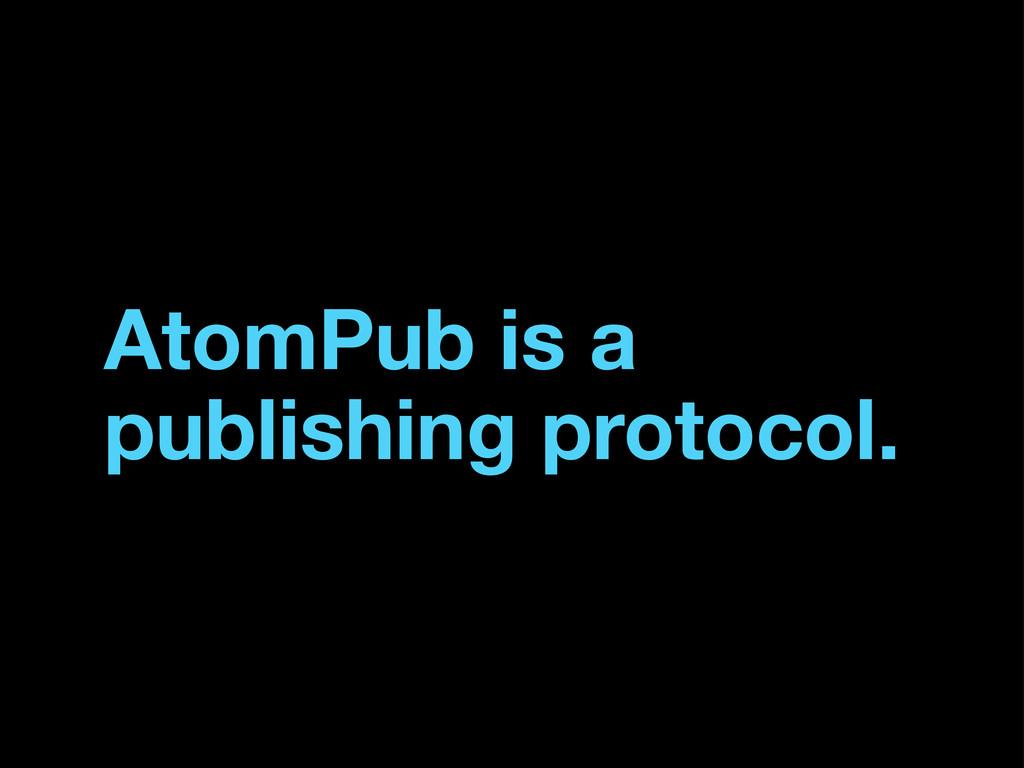 AtomPub is a publishing protocol.