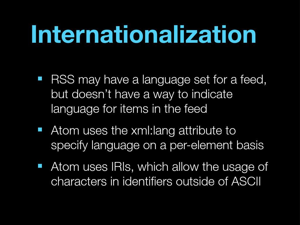 Internationalization ■ RSS may have a language ...