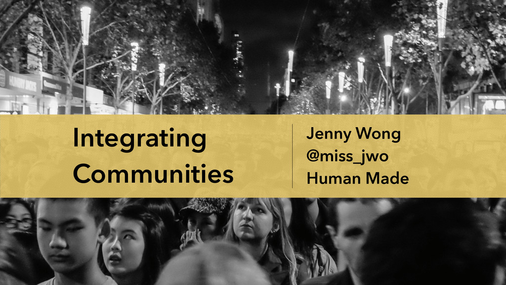 Jenny Wong @miss_jwo Human Made Integrating Com...