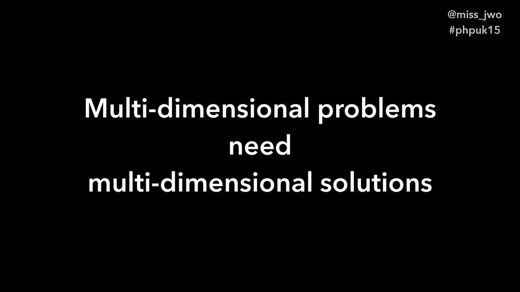 @miss_jwo #phpuk15 Multi-dimensional problems n...