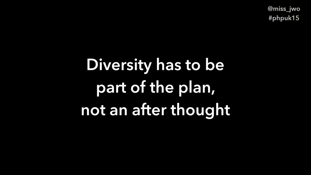 @miss_jwo #phpuk15 Diversity has to be part of ...