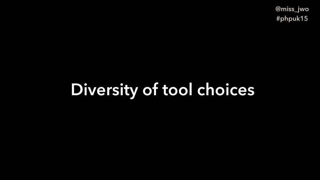 @miss_jwo #phpuk15 Diversity of tool choices